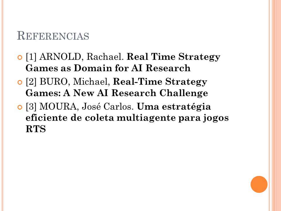 Referencias [1] ARNOLD, Rachael. Real Time Strategy Games as Domain for AI Research.